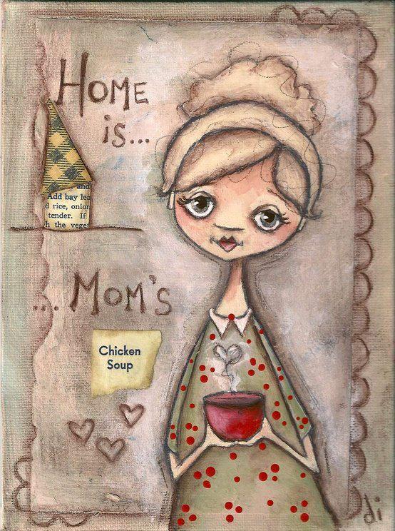 """""""Σπίτι είναι η ...σουπίτσα της μανούλας!""""Art: Diane Duda"""
